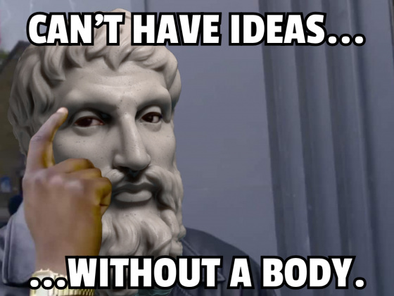Can't Have Ideas WIthout a Body