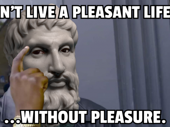 Can't Live a Pleasant Life Without Pleasure