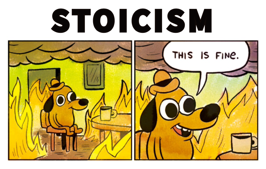 This Is Fine: Stoicism