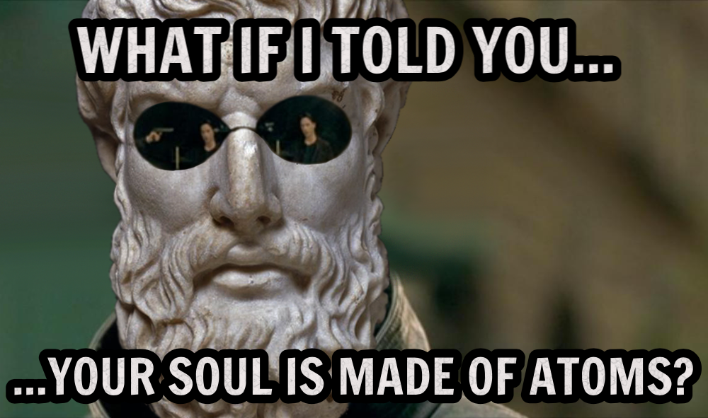 Your Soul Is Made of Atoms