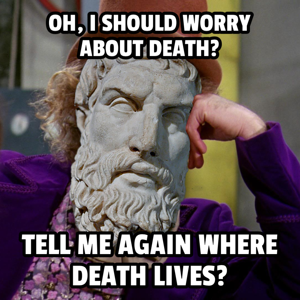 Condescending Epicurus Doesn't Worry About Death!